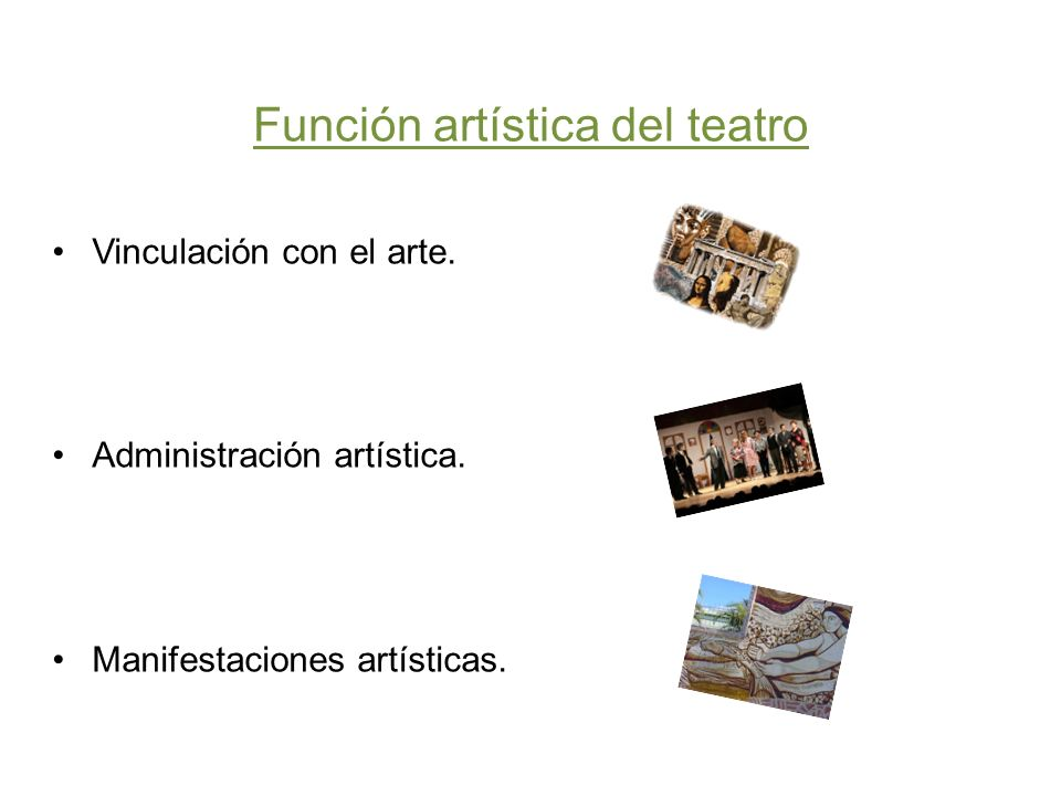 Función artística del teatro Vinculación con el arte. Administración artística. Manifestaciones artísticas.