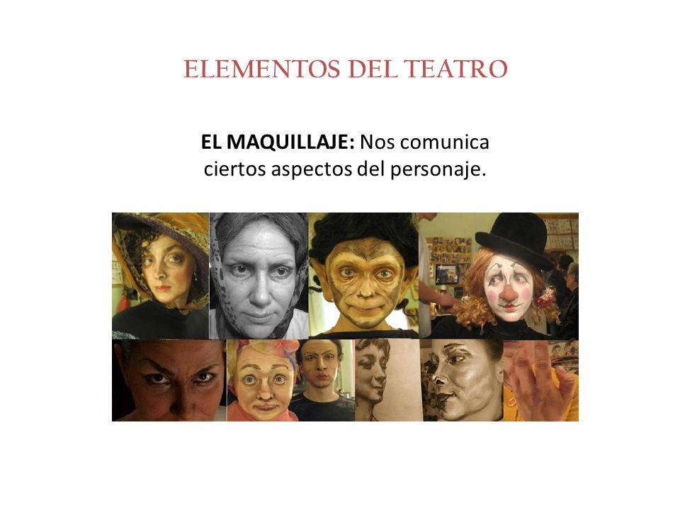 ELEMENTOS DEL TEATRO EL MAQUILLAJE: Nos comunica ciertos aspectos del personaje.