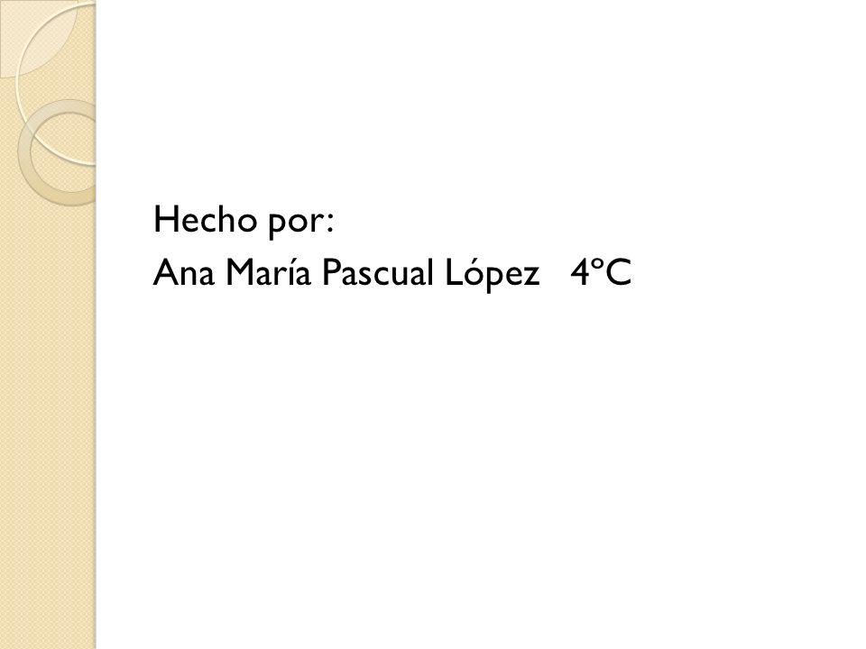 Hecho por: Ana María Pascual López 4ºC