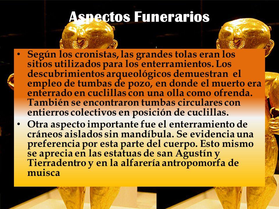 Aspectos Funerarios Según los cronistas, las grandes tolas eran los sitios utilizados para los enterramientos. Los descubrimientos arqueológicos demue