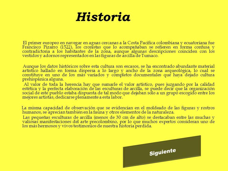 Historia El primer europeo en navegar en aguas cercanas a la Costa Pacifica colombiana y ecuatoriana fue Francisco Pizarro (1522), los cronistas que l