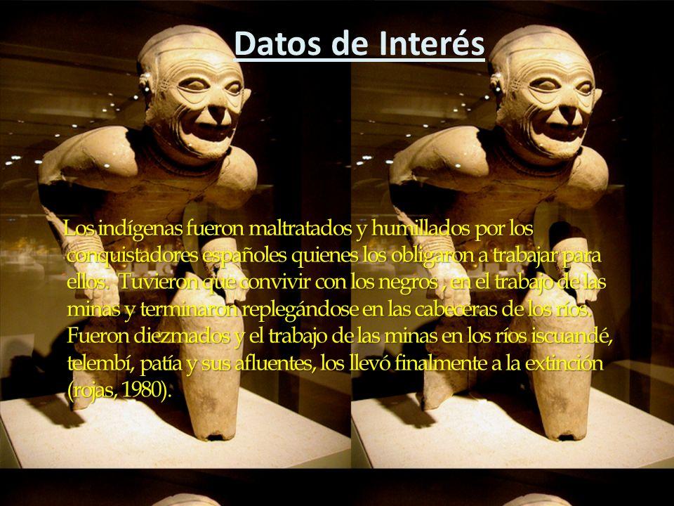 Datos de Interés Los indígenas fueron maltratados y humillados por los conquistadores españoles quienes los obligaron a trabajar para ellos. Tuvieron