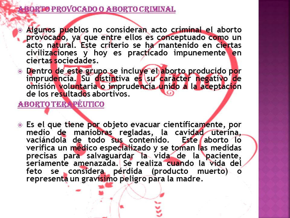 Aborto provocado o aborto criminal Algunos pueblos no consideran acto criminal el aborto provocado, ya que entre ellos es conceptuado como un acto nat