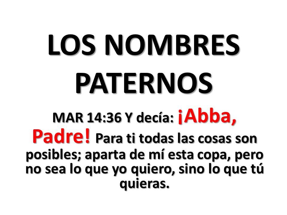 LOS NOMBRES PATERNOS MAR 14:36 Y decía: ¡Abba, Padre.