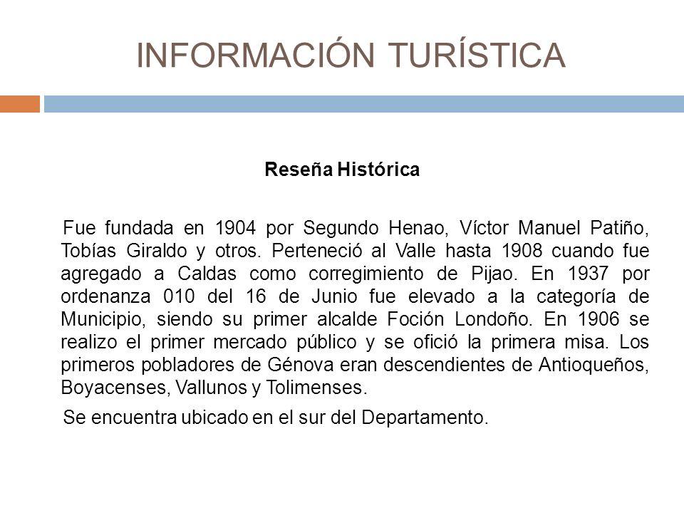INFORMACIÓN TURÍSTICA Reseña Histórica Fue fundada en 1904 por Segundo Henao, Víctor Manuel Patiño, Tobías Giraldo y otros.