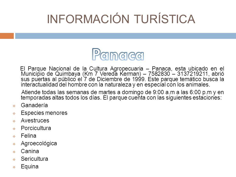 INFORMACIÓN TURÍSTICA El Parque Nacional de la Cultura Agropecuaria – Panaca, esta ubicado en el Municipio de Quimbaya (Km 7 Vereda Kerman) – 7582830 – 3137219211, abrió sus puertas al público el 7 de Diciembre de 1999.