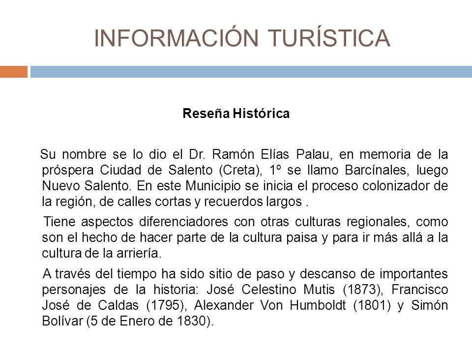 INFORMACIÓN TURÍSTICA Reseña Histórica Su nombre se lo dio el Dr.