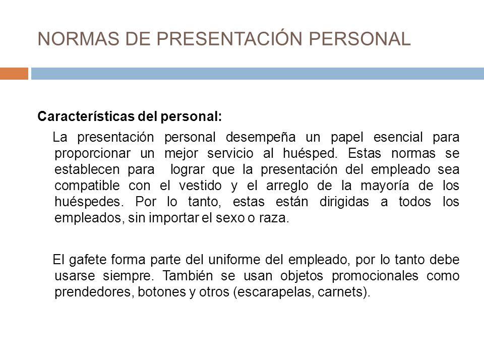 NORMAS DE PRESENTACIÓN PERSONAL Características del personal: La presentación personal desempeña un papel esencial para proporcionar un mejor servicio al huésped.