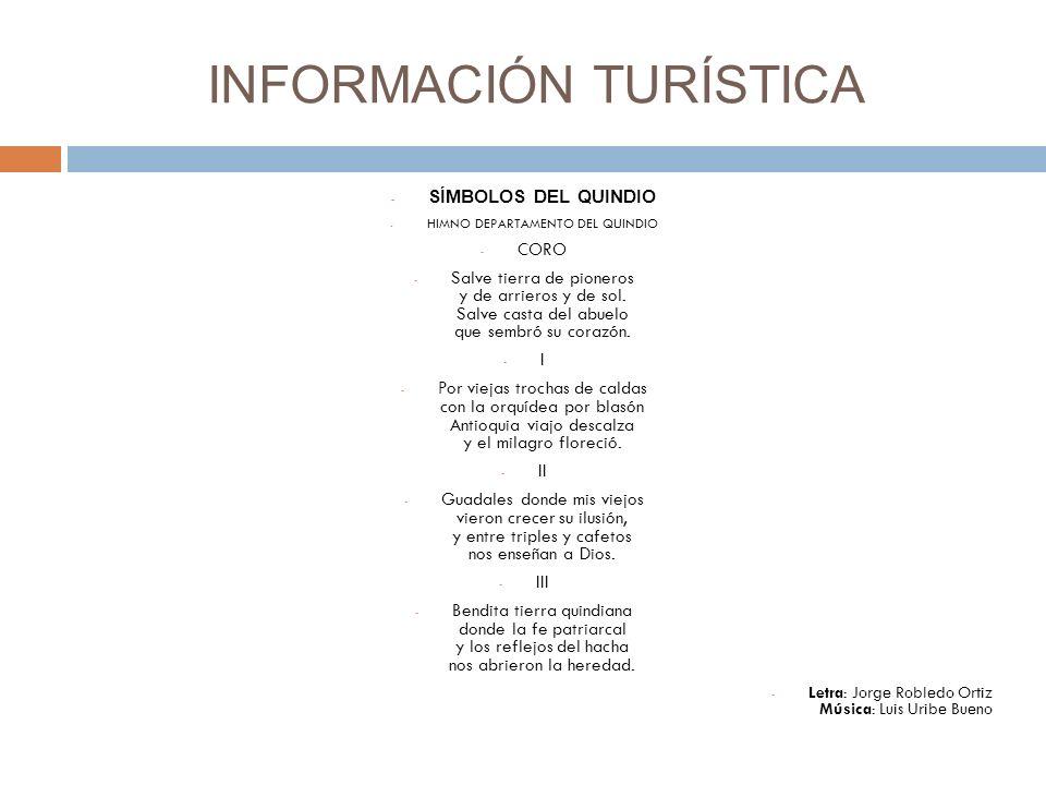 INFORMACIÓN TURÍSTICA - SÍMBOLOS DEL QUINDIO - HIMNO DEPARTAMENTO DEL QUINDIO - CORO - Salve tierra de pioneros y de arrieros y de sol.