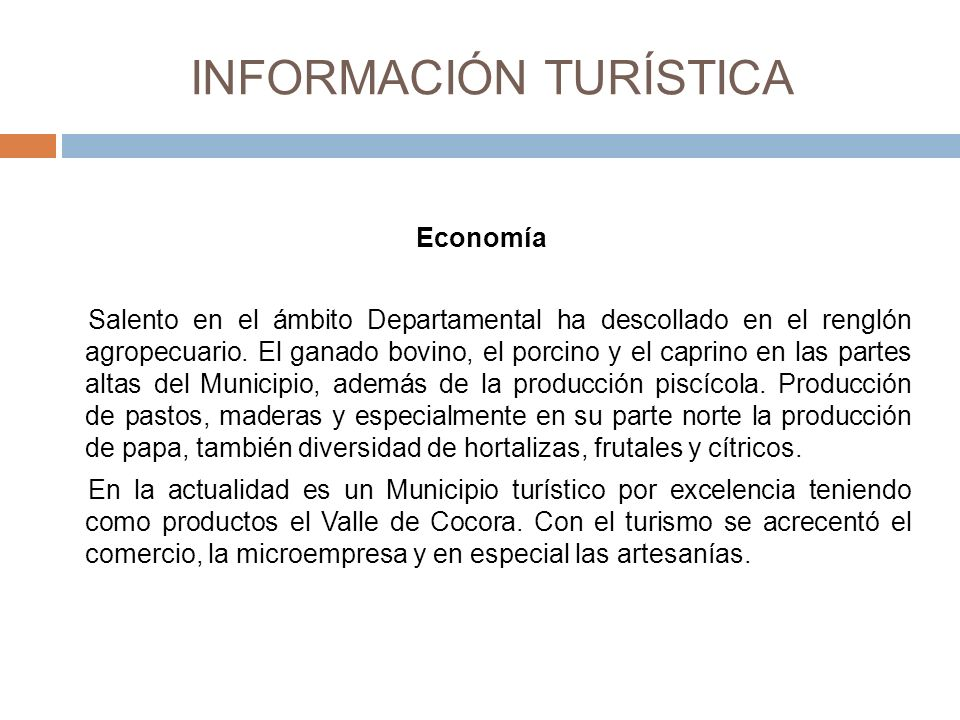 INFORMACIÓN TURÍSTICA Economía Salento en el ámbito Departamental ha descollado en el renglón agropecuario.