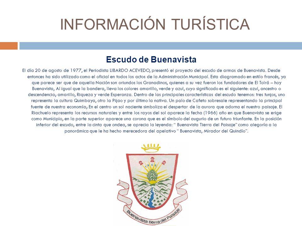 INFORMACIÓN TURÍSTICA Escudo de Buenavista El día 20 de agosto de 1977, el Periodista LIBARDO ACEVEDO, presentó el proyecto del escudo de armas de Buenavista.