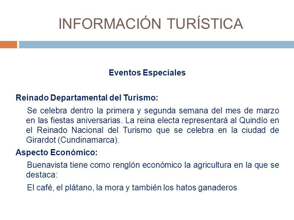 INFORMACIÓN TURÍSTICA Eventos Especiales Reinado Departamental del Turismo: Se celebra dentro la primera y segunda semana del mes de marzo en las fiestas aniversarias.