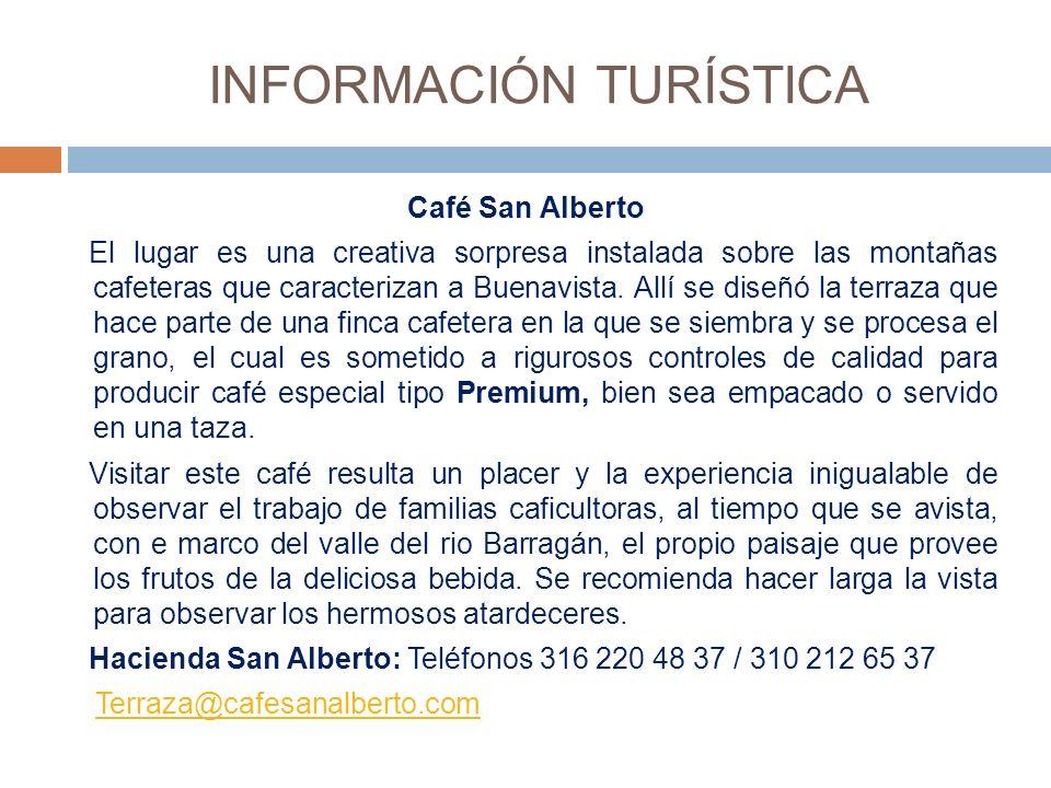 INFORMACIÓN TURÍSTICA Café San Alberto El lugar es una creativa sorpresa instalada sobre las montañas cafeteras que caracterizan a Buenavista.