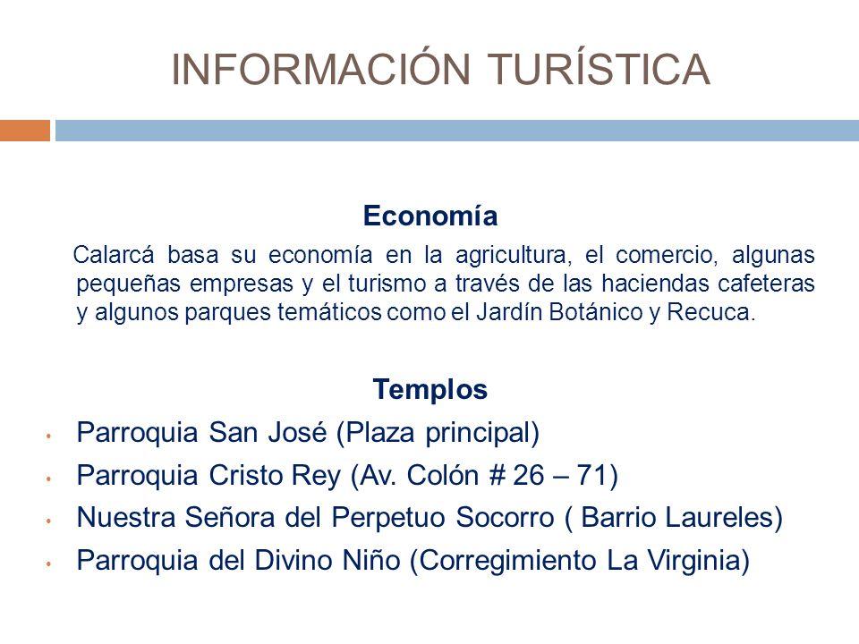 INFORMACIÓN TURÍSTICA Economía Calarcá basa su economía en la agricultura, el comercio, algunas pequeñas empresas y el turismo a través de las haciendas cafeteras y algunos parques temáticos como el Jardín Botánico y Recuca.