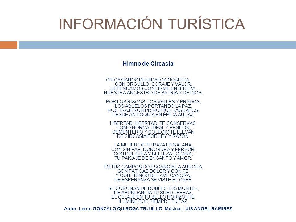INFORMACIÓN TURÍSTICA Himno de Circasia CIRCASIANOS DE HIDALGA NOBLEZA, CON ORGULLO, CORAJE Y VALOR, DEFENDAMOS CON FIRME ENTEREZA, NUESTRA ANCESTRO DE PATRIA Y DE DIOS.