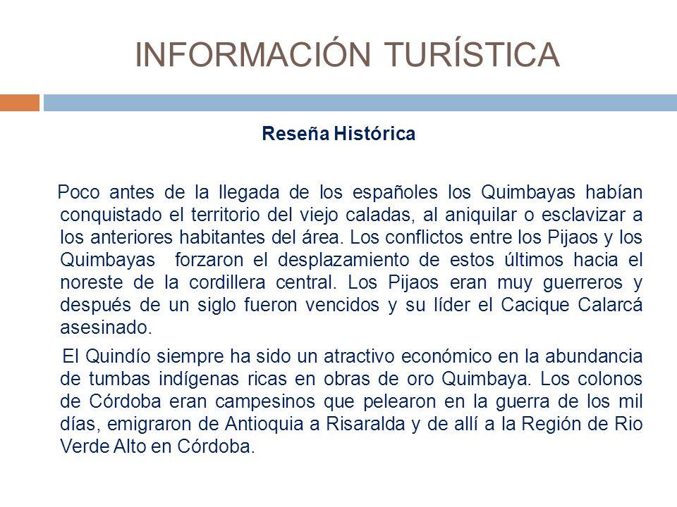 INFORMACIÓN TURÍSTICA Reseña Histórica Poco antes de la llegada de los españoles los Quimbayas habían conquistado el territorio del viejo caladas, al aniquilar o esclavizar a los anteriores habitantes del área.