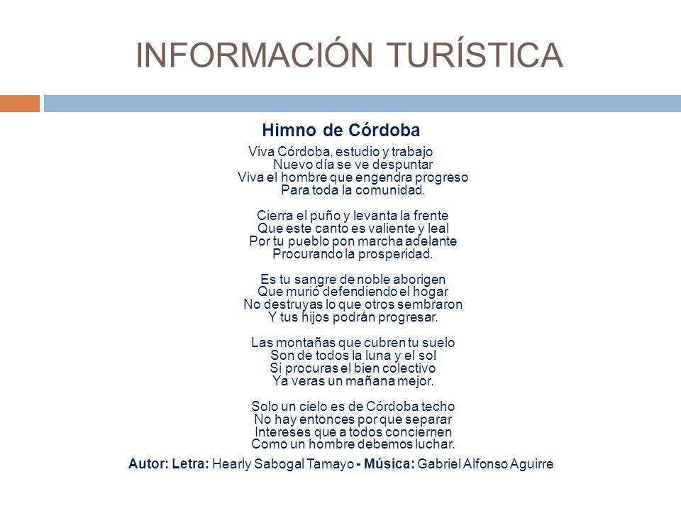 INFORMACIÓN TURÍSTICA Himno de Córdoba Viva Córdoba, estudio y trabajo Nuevo día se ve despuntar Viva el hombre que engendra progreso Para toda la comunidad.