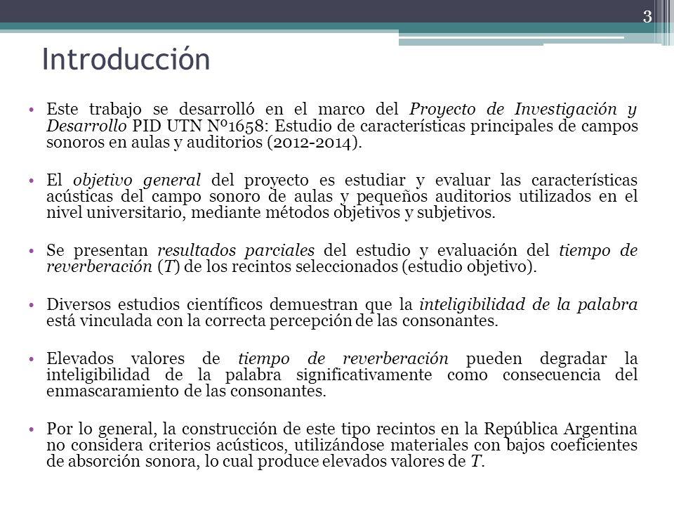 Introducción Este trabajo se desarrolló en el marco del Proyecto de Investigación y Desarrollo PID UTN Nº1658: Estudio de características principales de campos sonoros en aulas y auditorios (2012-2014).
