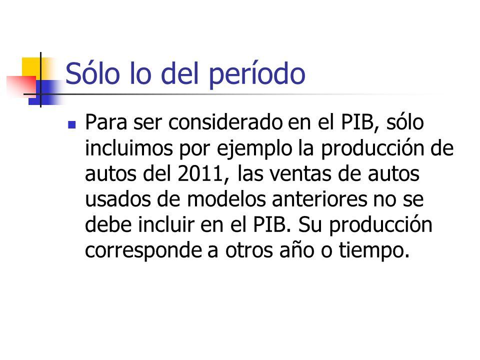 Sólo lo del período Para ser considerado en el PIB, sólo incluimos por ejemplo la producción de autos del 2011, las ventas de autos usados de modelos anteriores no se debe incluir en el PIB.