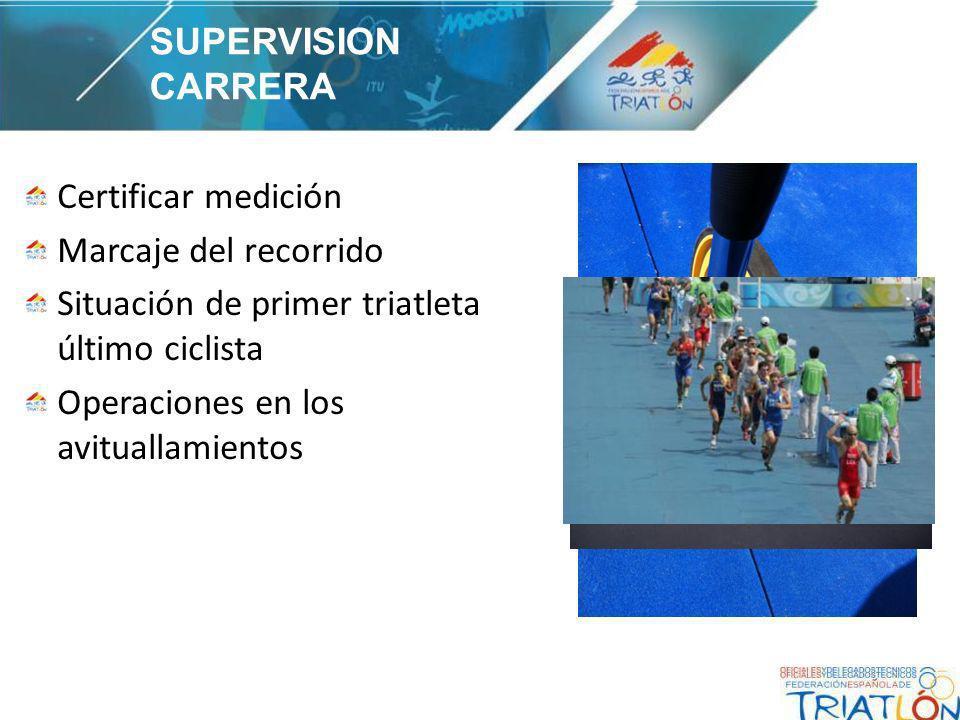 Certificar medición Marcaje del recorrido Situación de primer triatleta último ciclista Operaciones en los avituallamientos SUPERVISION CARRERA