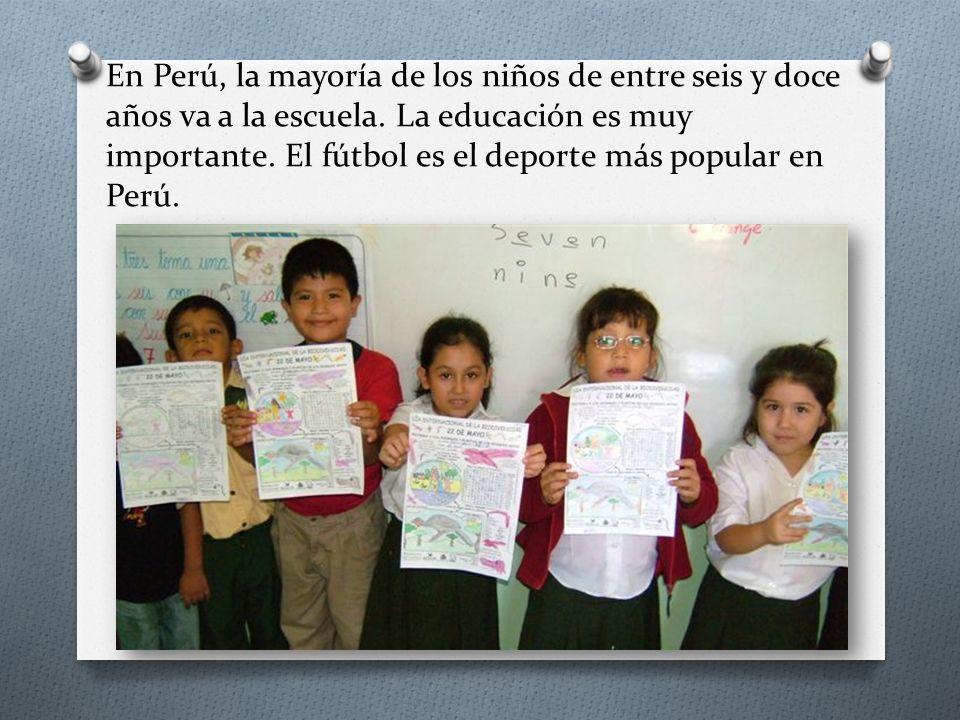 En Perú, la mayoría de los niños de entre seis y doce años va a la escuela. La educación es muy importante. El fútbol es el deporte más popular en Per