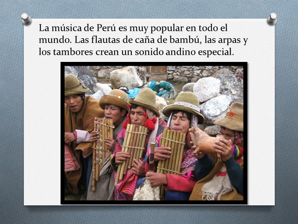 La música de Perú es muy popular en todo el mundo. Las flautas de caña de bambú, las arpas y los tambores crean un sonido andino especial.