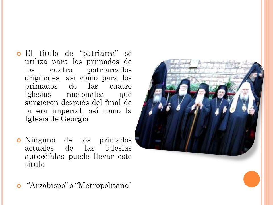 El título de patriarca se utiliza para los primados de los cuatro patriarcados originales, así como para los primados de las cuatro iglesias nacionale