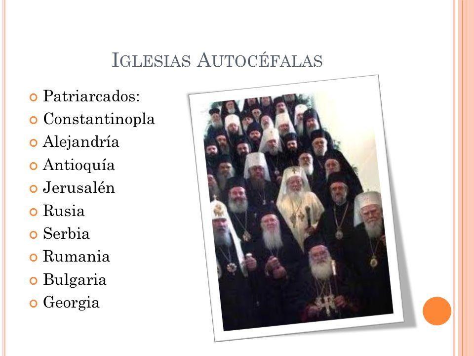 I GLESIAS A UTOCÉFALAS Patriarcados: Constantinopla Alejandría Antioquía Jerusalén Rusia Serbia Rumania Bulgaria Georgia