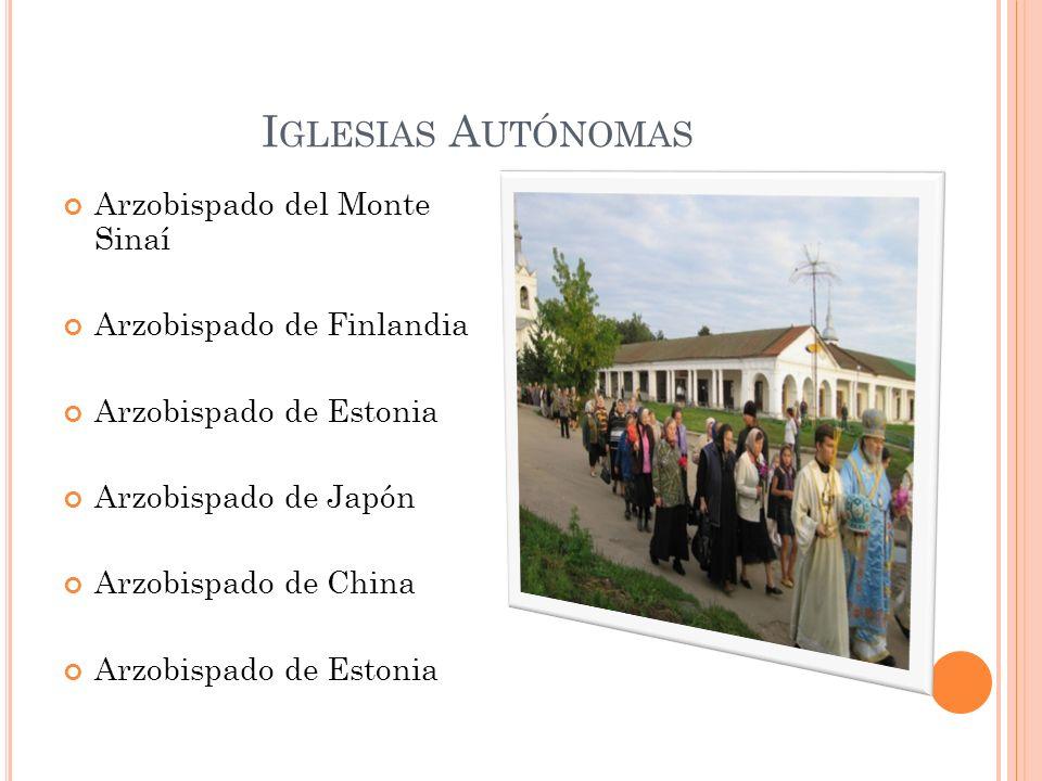 I GLESIAS A UTÓNOMAS Arzobispado del Monte Sinaí Arzobispado de Finlandia Arzobispado de Estonia Arzobispado de Japón Arzobispado de China Arzobispado