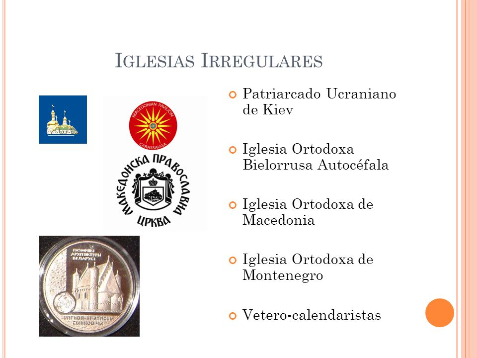 I GLESIAS I RREGULARES Patriarcado Ucraniano de Kiev Iglesia Ortodoxa Bielorrusa Autocéfala Iglesia Ortodoxa de Macedonia Iglesia Ortodoxa de Monteneg