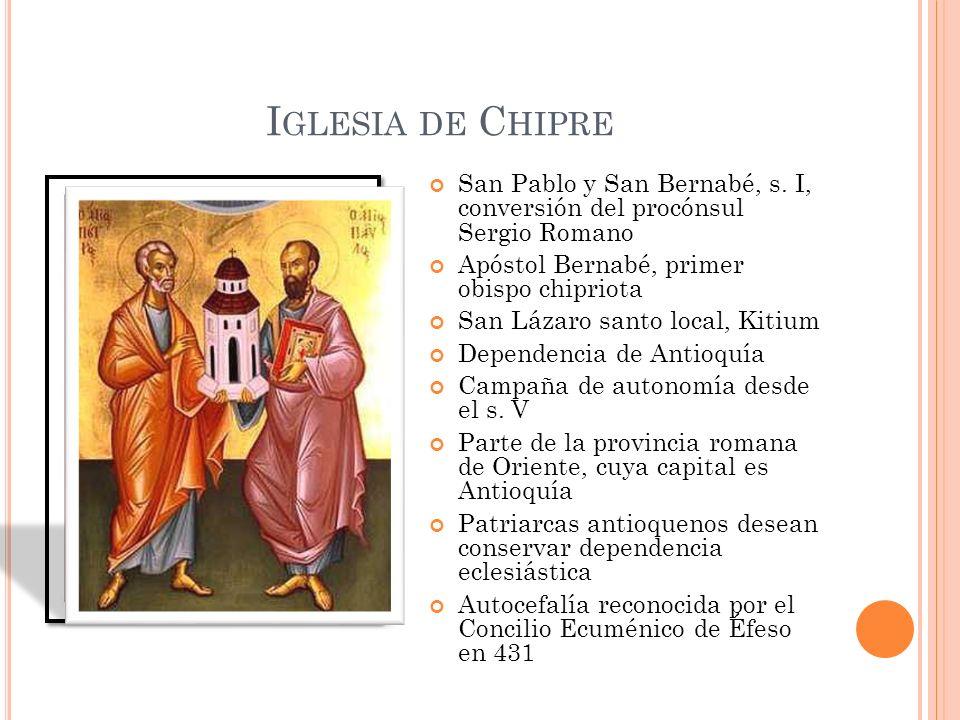 I GLESIA DE C HIPRE San Pablo y San Bernabé, s. I, conversión del procónsul Sergio Romano Apóstol Bernabé, primer obispo chipriota San Lázaro santo lo