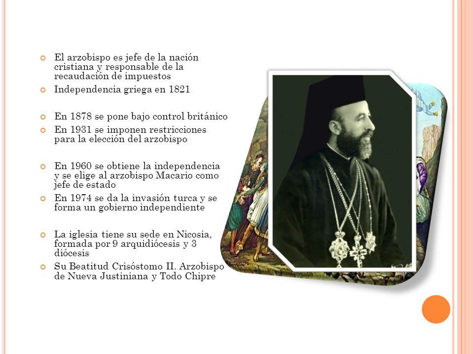 El arzobispo es jefe de la nación cristiana y responsable de la recaudación de impuestos Independencia griega en 1821 En 1878 se pone bajo control bri