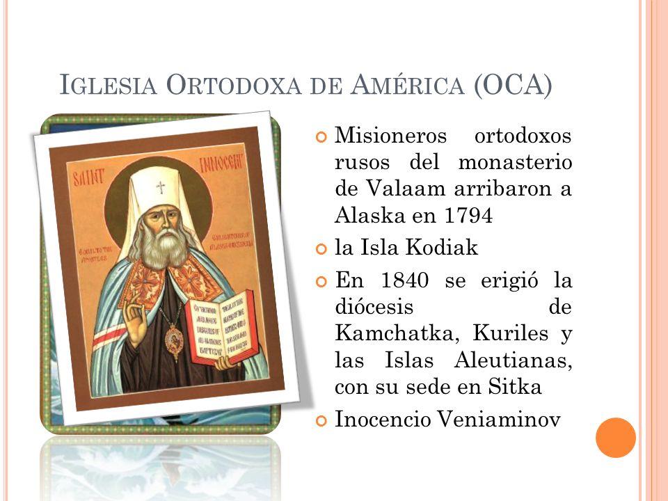 I GLESIA O RTODOXA DE A MÉRICA (OCA) Misioneros ortodoxos rusos del monasterio de Valaam arribaron a Alaska en 1794 la Isla Kodiak En 1840 se erigió l
