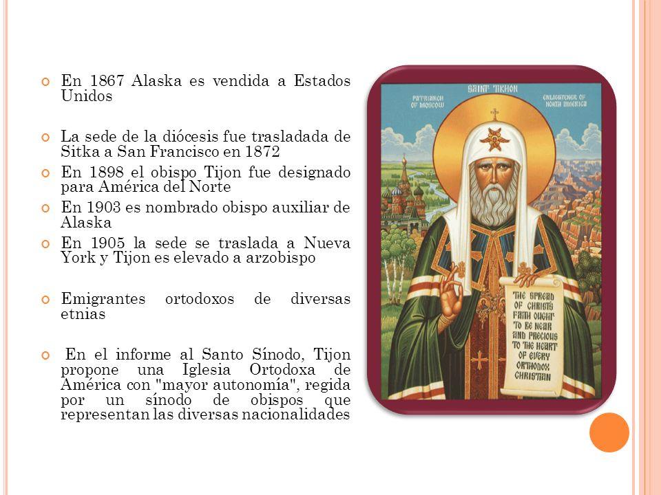 En 1867 Alaska es vendida a Estados Unidos La sede de la diócesis fue trasladada de Sitka a San Francisco en 1872 En 1898 el obispo Tijon fue designad