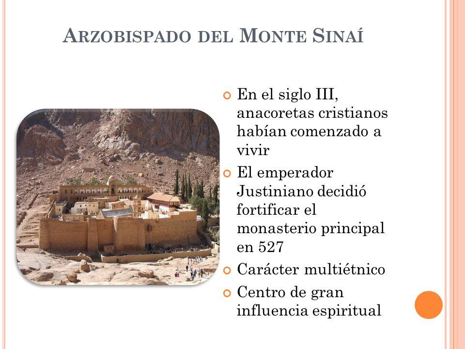 A RZOBISPADO DEL M ONTE S INAÍ En el siglo III, anacoretas cristianos habían comenzado a vivir El emperador Justiniano decidió fortificar el monasteri