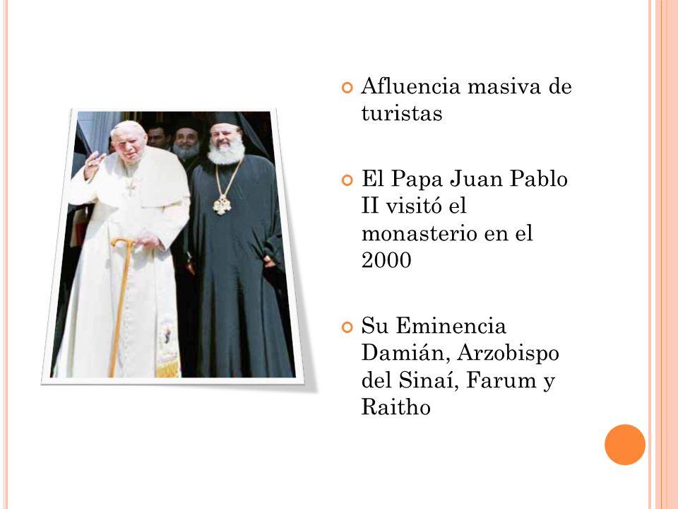 Afluencia masiva de turistas El Papa Juan Pablo II visitó el monasterio en el 2000 Su Eminencia Damián, Arzobispo del Sinaí, Farum y Raitho