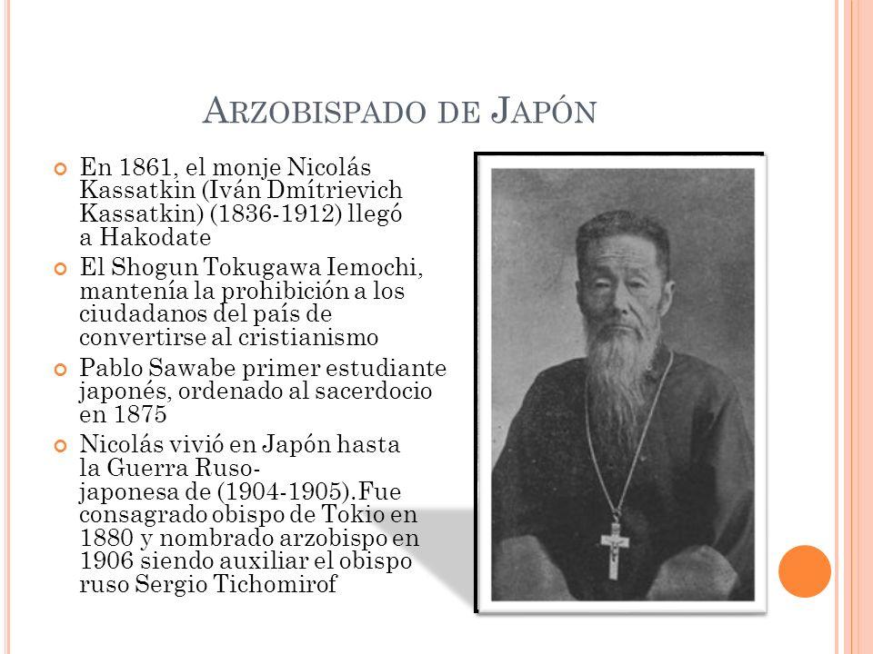 A RZOBISPADO DE J APÓN En 1861, el monje Nicolás Kassatkin (Iván Dmítrievich Kassatkin) (1836-1912) llegó a Hakodate El Shogun Tokugawa Iemochi, mante