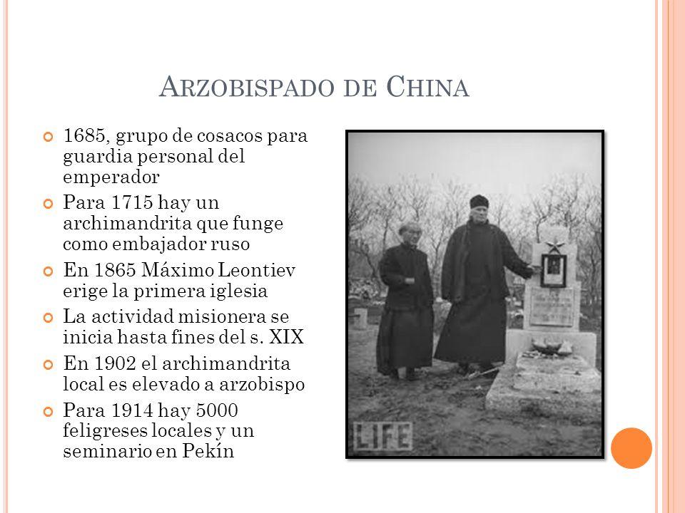 A RZOBISPADO DE C HINA 1685, grupo de cosacos para guardia personal del emperador Para 1715 hay un archimandrita que funge como embajador ruso En 1865