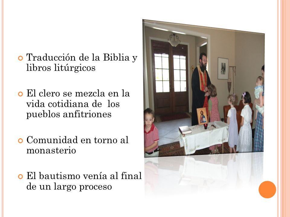 Traducción de la Biblia y libros litúrgicos El clero se mezcla en la vida cotidiana de los pueblos anfitriones Comunidad en torno al monasterio El bau