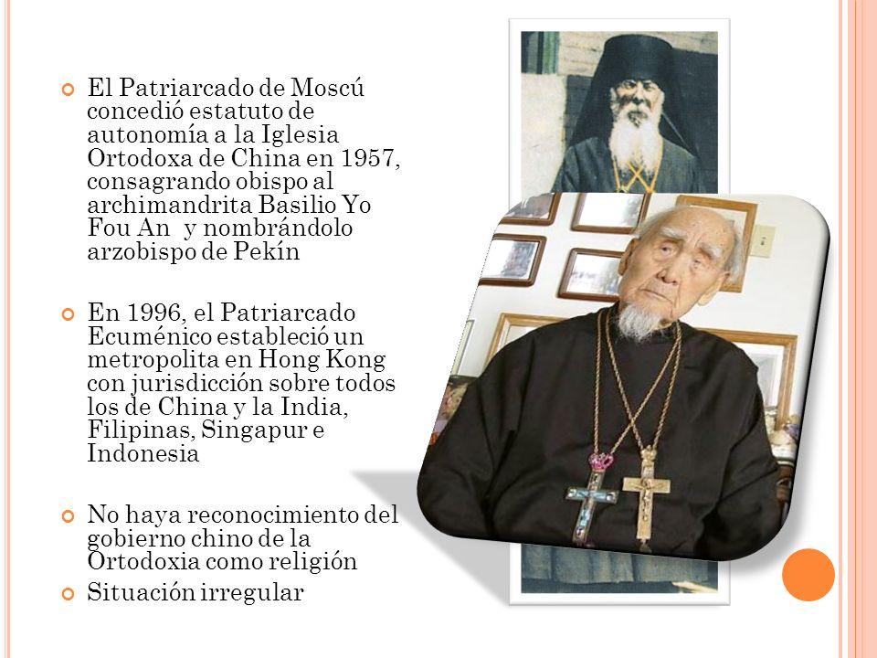El Patriarcado de Moscú concedió estatuto de autonomía a la Iglesia Ortodoxa de China en 1957, consagrando obispo al archimandrita Basilio Yo Fou An y
