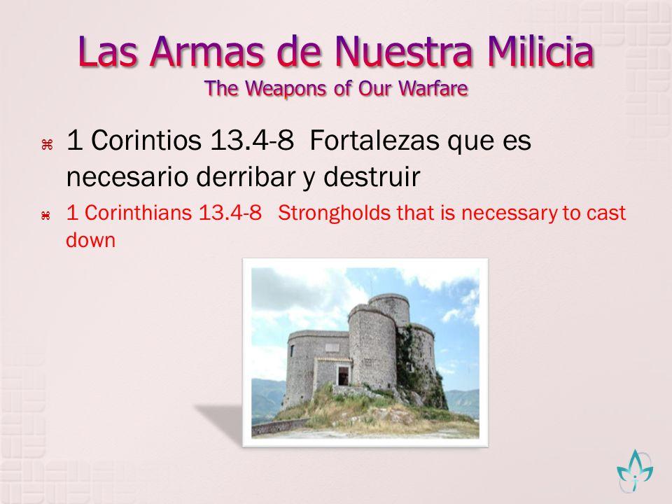 1 Corintios 13.4-8Fortalezas que es necesario derribar y destruir 1 Corinthians 13.4-8 Strongholds that is necessary to cast down