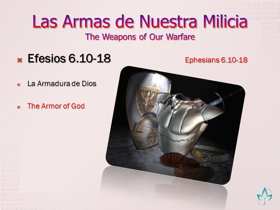 Efesios 6.10-18 Ephesians 6.10-18 Efesios 6.10-18 Ephesians 6.10-18 La Armadura de Dios La Armadura de Dios The Armor of God The Armor of God