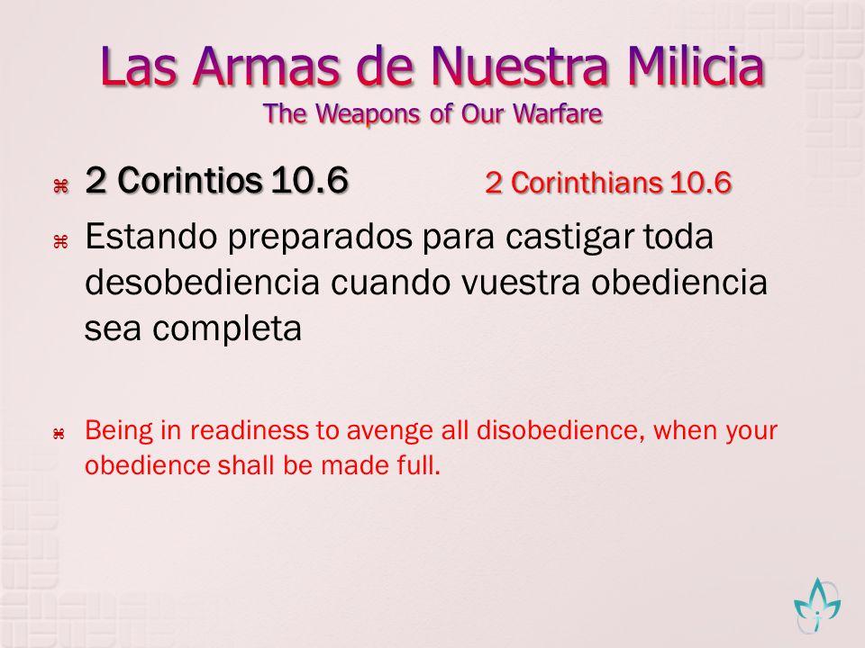 2 Corintios 10.6 2 Corinthians 10.6 2 Corintios 10.6 2 Corinthians 10.6 Estando preparados para castigar toda desobediencia cuando vuestra obediencia