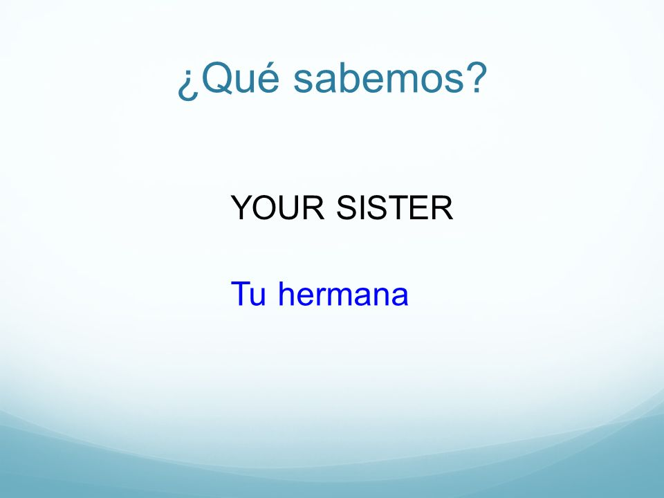 ¿Qué sabemos? YOUR SISTER Tu hermana