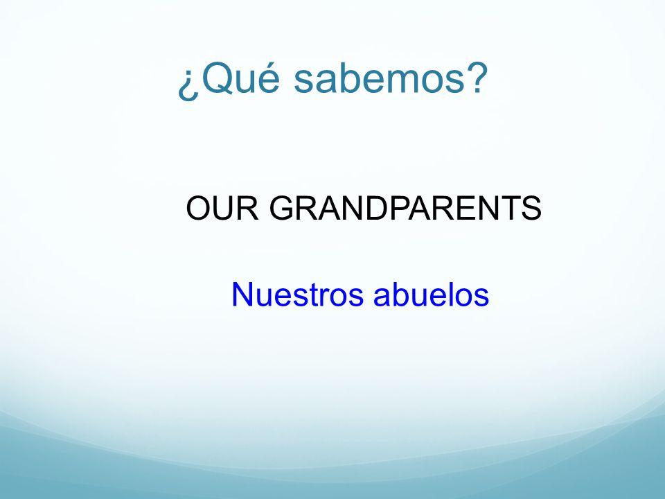 ¿Qué sabemos OUR GRANDPARENTS Nuestros abuelos