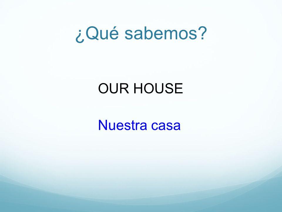 ¿Qué sabemos OUR HOUSE Nuestra casa