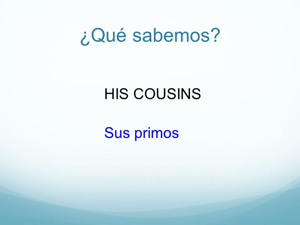 ¿Qué sabemos HIS COUSINS Sus primos