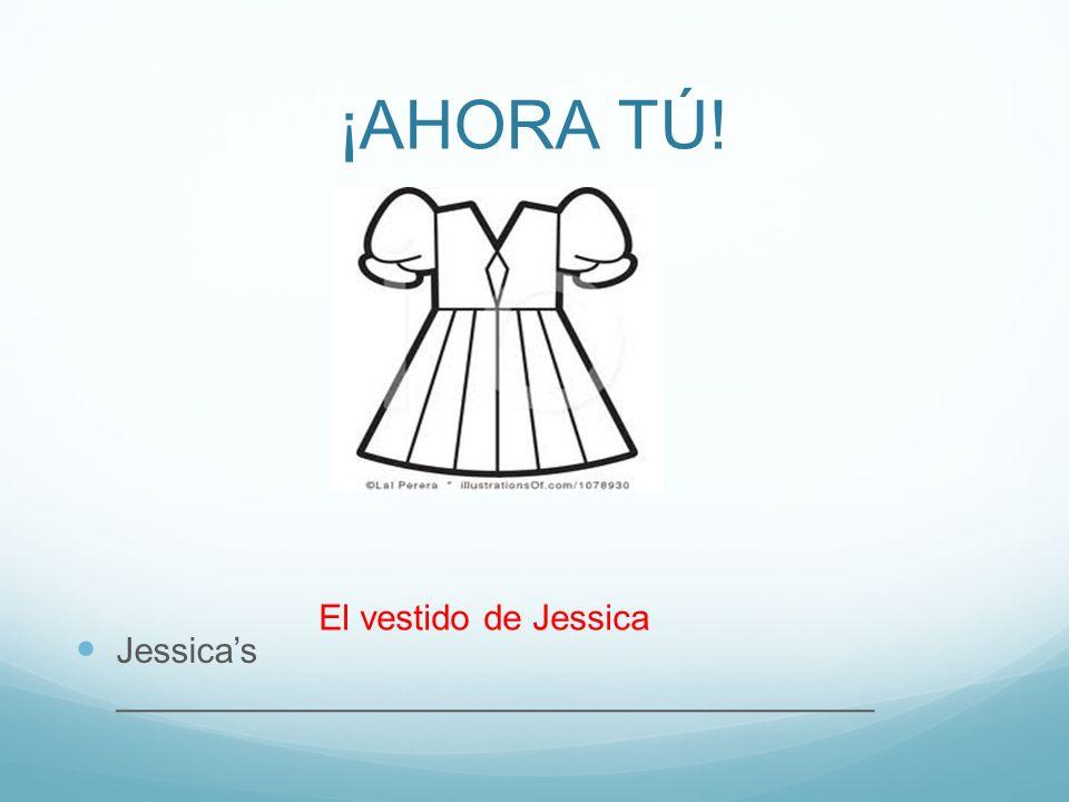 ¡AHORA TÚ! Jessicas ______________________________________ El vestido de Jessica