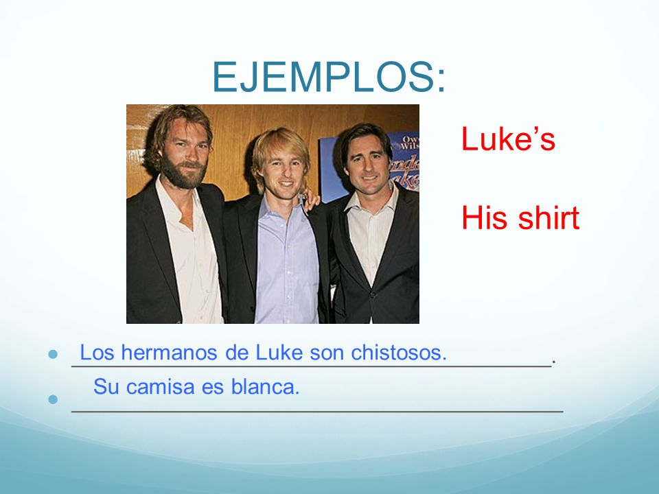 EJEMPLOS: _______________________________________. ________________________________________ Lukes His shirt Los hermanos de Luke son chistosos. Su cam