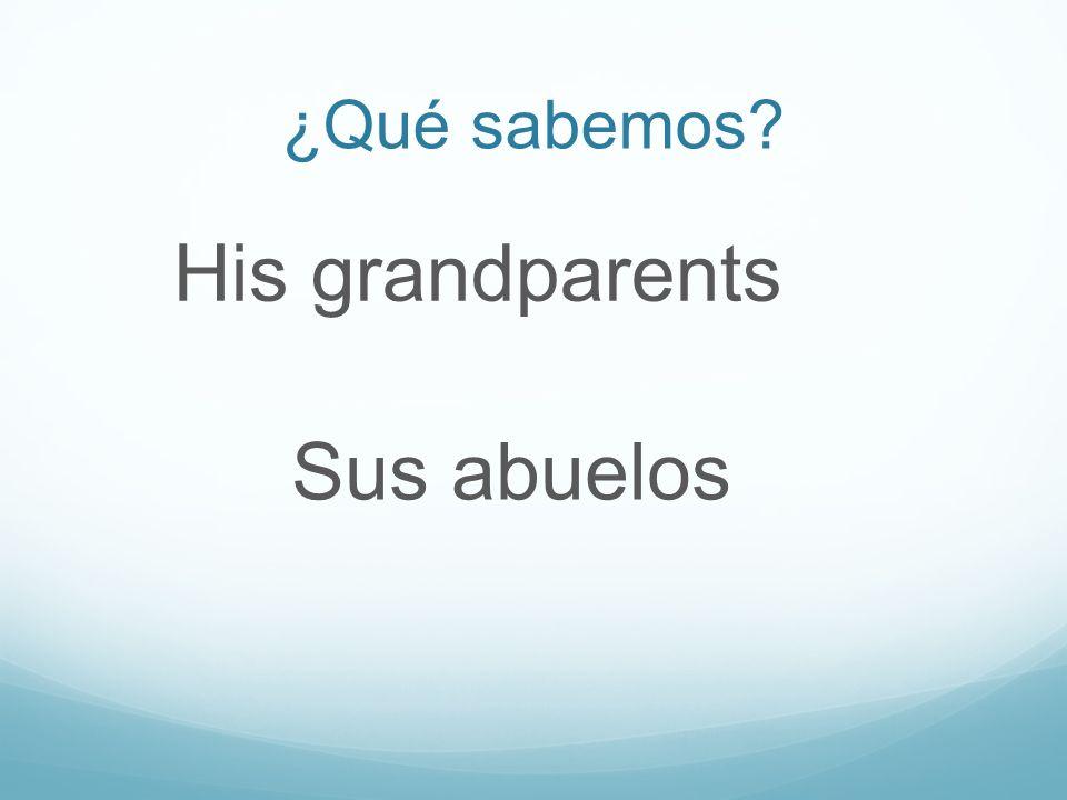 ¿Qué sabemos His grandparents Sus abuelos